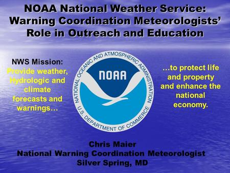 NOAA National Weather Service: Warning Coordination Meteorologists' Role in Outreach and Education Chris Maier National Warning Coordination Meteorologist.