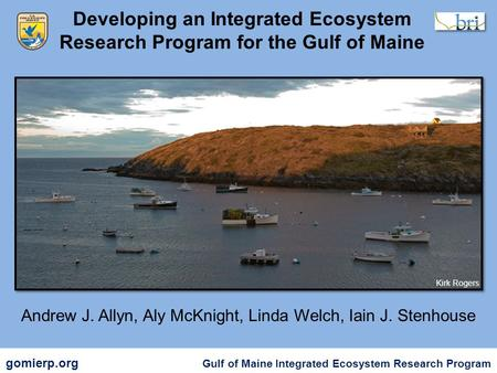 Developing an Integrated Ecosystem Research Program for the Gulf of Maine gomierp.org Gulf of Maine Integrated Ecosystem Research Program Andrew J. Allyn,