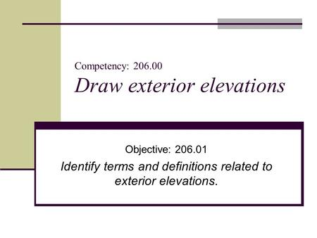 Competency: 206.00 Draw exterior elevations Objective: 206.01 Identify terms and definitions related to exterior elevations.