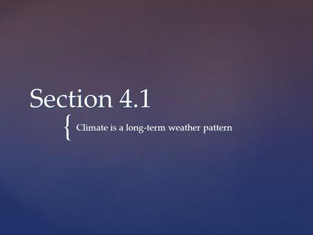 { Section 4.1 Climate is a long-term weather pattern.