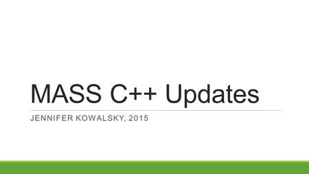 MASS C++ Updates JENNIFER KOWALSKY, 2015. What is MASS? Multi-Agent Spatial Simulation A library for parallelizing simulations and data analysis Uses.