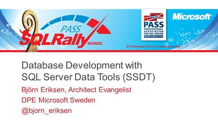 Database Development with SQL Server Data Tools (SSDT) Björn Eriksen, Architect Evangelist DPE Microsoft