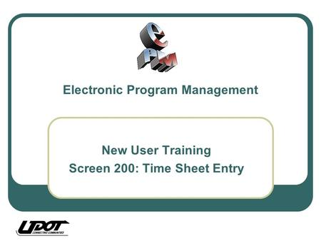 New User Training Screen 200: Time Sheet Entry Electronic Program Management.