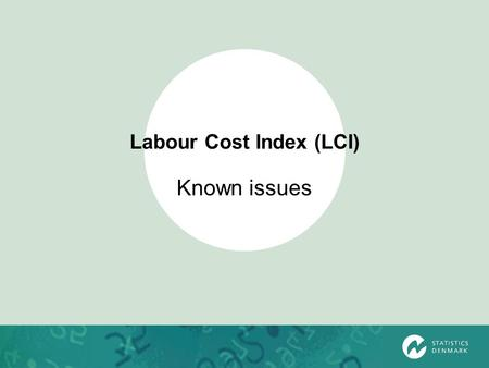 Labour Cost Index (LCI) Known issues. LCI – Known issues Hours worked Bonus Weights Enterprises with less than 10 employees Sources.
