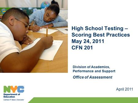 April 2011 Division of Academics, Performance and Support Office of Assessment High School Testing – Scoring Best Practices May 24, 2011 CFN 201.