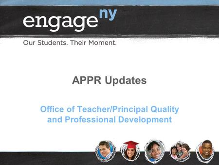 APPR Updates Office of Teacher/Principal Quality and Professional Development.
