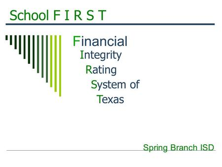 Financial Integrity Rating System of Texas School F I R S T Spring Branch ISD.