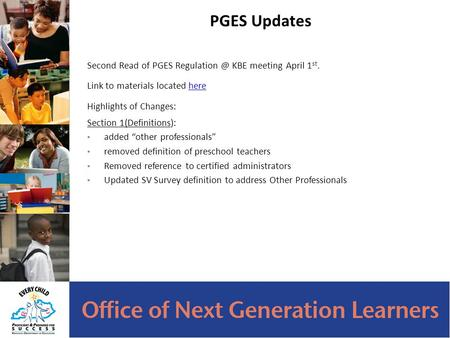 PGES Updates Second Read of PGES KBE meeting April 1 st. Link to materials located herehere Highlights of Changes: Section 1(Definitions):