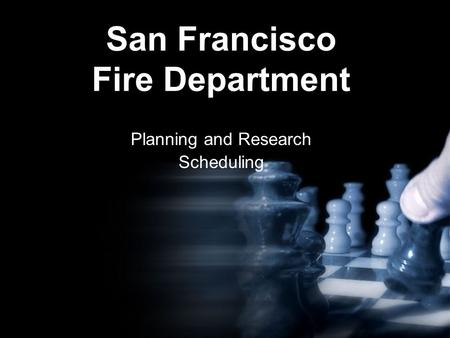 San Francisco Fire Department Planning and Research Scheduling.