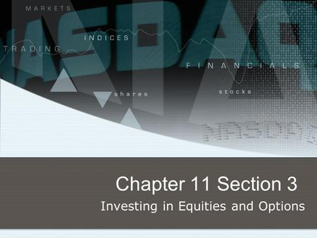 Chapter 11 Section 3 Investing in Equities and Options.