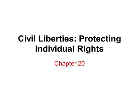 Civil Liberties: Protecting Individual Rights Chapter 20.