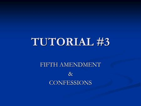 TUTORIAL #3 FIFTH AMENDMENT &CONFESSIONS. RIGHT NOT TO BE WITNESS AGAINST SELF Cannot be compelled to testify Cannot be compelled to testify At trial.