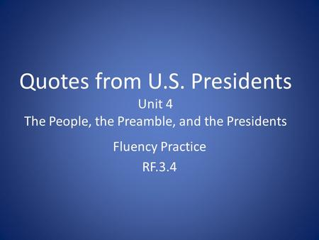 Quotes from U.S. Presidents Unit 4 The People, the Preamble, and the Presidents Fluency Practice RF.3.4.