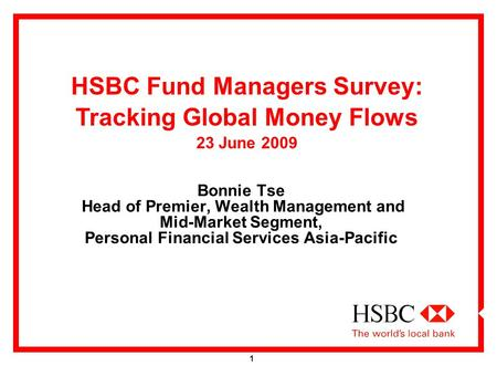 1 Bonnie Tse Head of Premier, Wealth Management and Mid-Market Segment, Personal Financial Services Asia-Pacific HSBC Fund Managers Survey: Tracking Global.