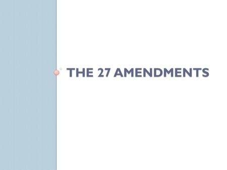 THE 27 AMENDMENTS. First Amendment Congress shall make no law respecting an establishment of religion, or prohibiting the free exercise thereof; or abridging.