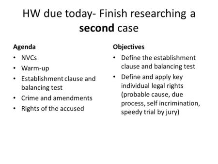 HW due today- Finish researching a second case Agenda NVCs Warm-up Establishment clause and balancing test Crime and amendments Rights of the accused Objectives.