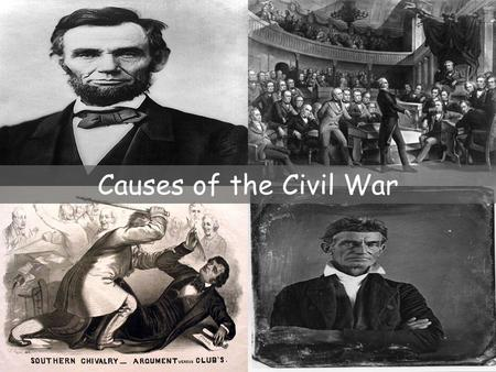 Causes of the Civil War. New Political Divisions Republican Party –Formed in 1854 –Formed by Whigs, Democrats, Free- Soilers, & abolitionists –Opposed.