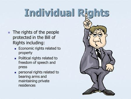 Individual Rights The rights of the people protected in the Bill of Rights including: Economic rights related to property Political rights related to.