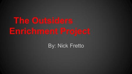 The Outsiders Enrichment Project By: Nick Fretto.