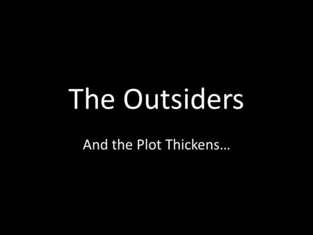 The Outsiders And the Plot Thickens…. What is the plot of a story?