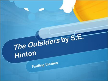The Outsiders by S.E. Hinton Finding themes. What is a theme? A theme is the message that the author of a work if trying to give the audience regarding.