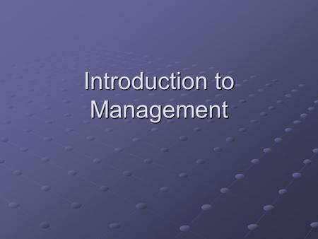Introduction to Management. Topics What is management? What do managers do? What challenges do managers at different levels face?