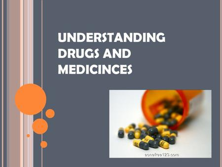 UNDERSTANDING DRUGS AND MEDICINCES. WHAT IS THE DIFFERENCE BETWEEN A DRUG AND A MEDICINE? Drugs are substances that cause a change in a person's physical.