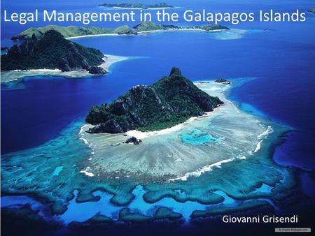 Legal Management in the Galapagos Islands Giovanni Grisendi.