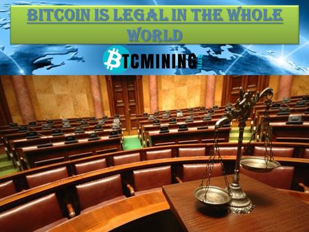 BITCOIN IS LEGAL IN THE WHOLE WORLD. What are the concerns about bitcoin? Government agencies are increasingly worried about the implications of bitcoin,