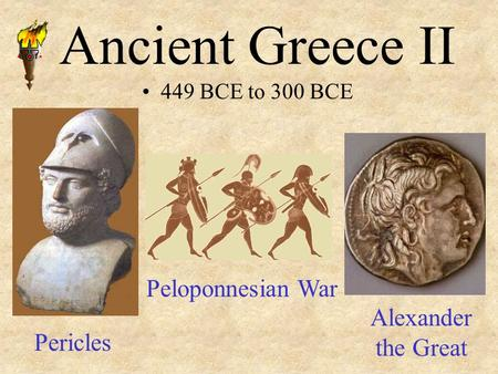 Ancient Greece II 449 BCE to 300 BCE Pericles Peloponnesian War Alexander the Great.