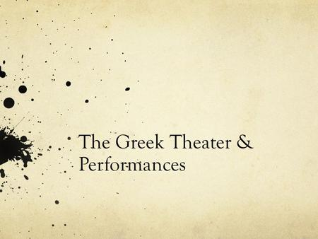 The Greek Theater & Performances. Anticipation Questions From what you know of dramas, answer the following questions in a sentence or two to explore.