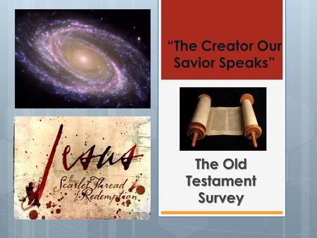 """The Creator Our Savior Speaks"" The Old Testament Survey."