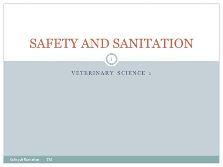 VETERINARY SCIENCE 1 Safety & Sanitation TM 1 SAFETY AND SANITATION.