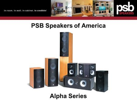 PSB Speakers of America Alpha Series. a l p h a s e r i e s Even now, considering again the quality of construction and sound of these remarkable little.