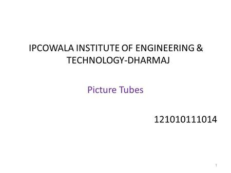 1 IPCOWALA INSTITUTE OF ENGINEERING & TECHNOLOGY-DHARMAJ Picture <strong>Tubes</strong> 121010111014.