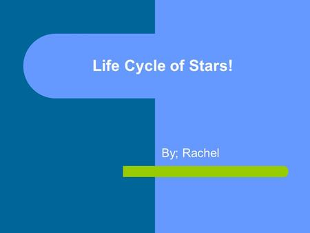 By; Rachel Life Cycle of Stars!. How stars are formed. 1; All stars form from cloud of gas (nebulae). Stars that have more mass than 6 solar masses are.