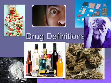 Drug Definitions. Drug In federal law- A. any substance recognized in the official pharmacopoeia (drug making) or formulary of the nation. A. any substance.