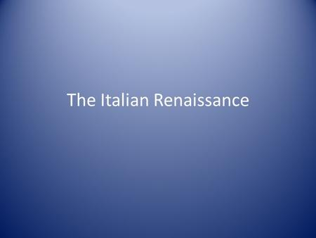 The Italian Renaissance. I. Rise of Italian City States Late 1300s (14 th Century) most of Europe was still rural Cities in Italy began to prosper (Florence,