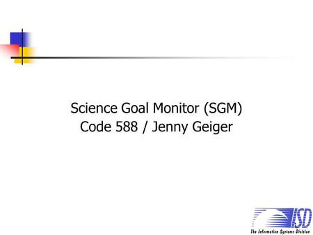 1 Science Goal Monitor (SGM) Code 588 / Jenny Geiger.