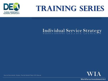TRAINING SERIES Source Documents: Employ Florida Market Place VOS Manual.