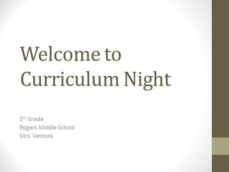 Welcome to Curriculum Night 5 th Grade Rogers Middle School Mrs. Ventura.