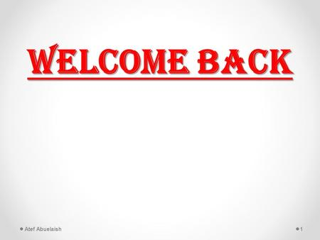 Welcome Back 1Atef Abuelaish. Welcome Back Time for Any Question 2Atef Abuelaish.