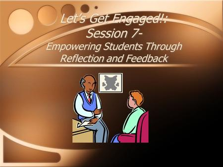 Let's Get Engaged!: Session 7- Empowering Students Through Reflection and Feedback.
