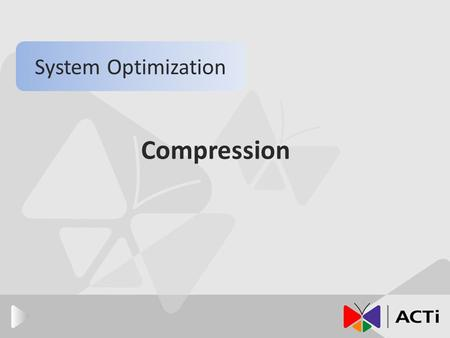 Compression System Optimization. Introduction Compression The reasons behind video compression. Common types of video compressions. The detail of I,P-frame.