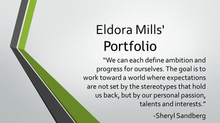 "Eldora Mills' Portfolio ""We can each define ambition and progress for ourselves. The goal is to work toward a world where expectations are not set by the."