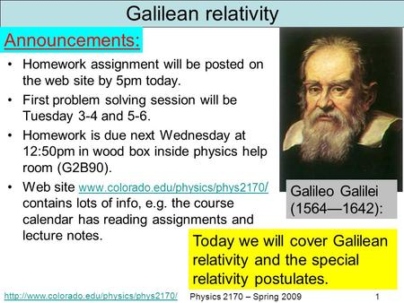 Physics 2170 – Spring 20091 Galilean relativity Homework assignment will be posted on the web site by 5pm today.