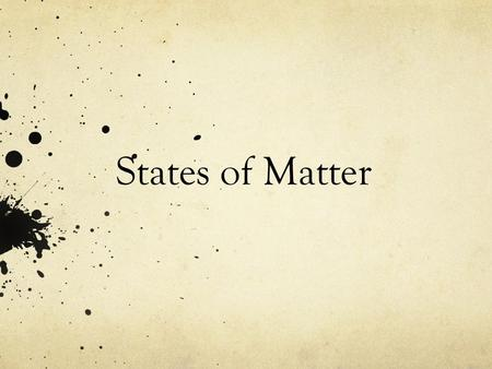 States of Matter. States of Matter Chapter 8 – Section 1 States of Matter : the physical forms of matter, which include solid, liquid, and gas. Composed.