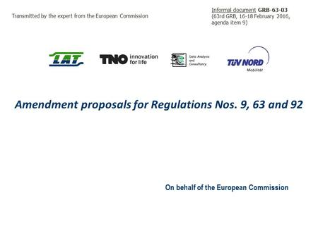 Amendment proposals for Regulations Nos. 9, 63 and 92 On behalf of the European Commission Transmitted by the expert from the European Commission Informal.