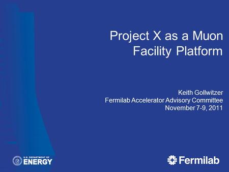 Project X as a Muon Facility Platform Keith Gollwitzer Fermilab Accelerator Advisory Committee November 7-9, 2011.