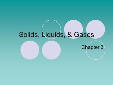 Solids, Liquids, & Gases Chapter 3.